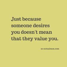 just because someone desires you.