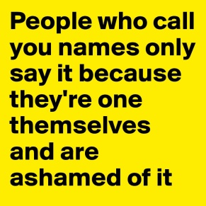 People-who-call-you-names-only-say-it-because-they