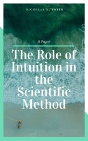 The Role of Intuition in the Scientific Method