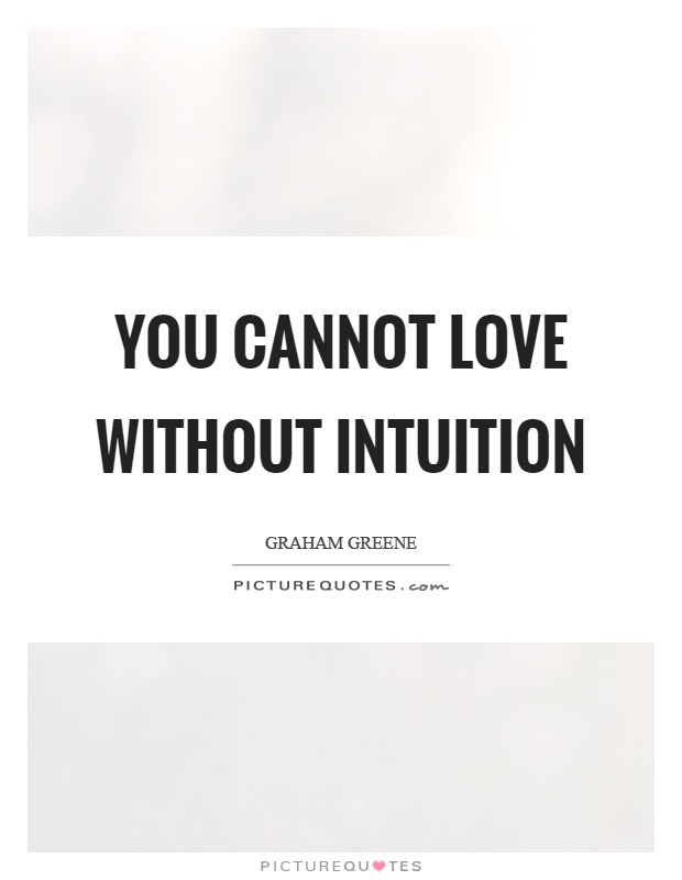 You-cannot-love-without-intuition.-Graham-Greene